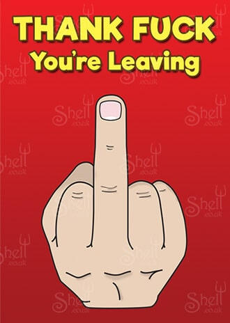Thank Fuck You're Leaving - Funny Adult Greeting Card from Shelt