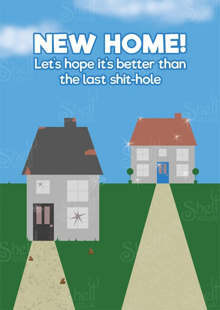 Funny Adult Greeting Card with title: new home! let's hope it's better than the last shit-hole, with a worn out house in foreground and a nice big clean house in background