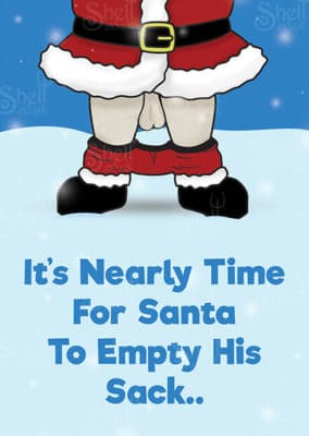 It's Nearly Time For Santa To Empty His Sack - Christmas Card - Shelt Cards