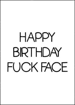 Plain birthday card with title : Happy Birthday Fuck Face