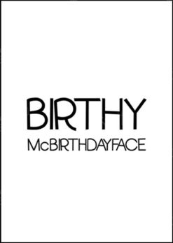 White birthday card with black title saying: Birthy McBirthdayface